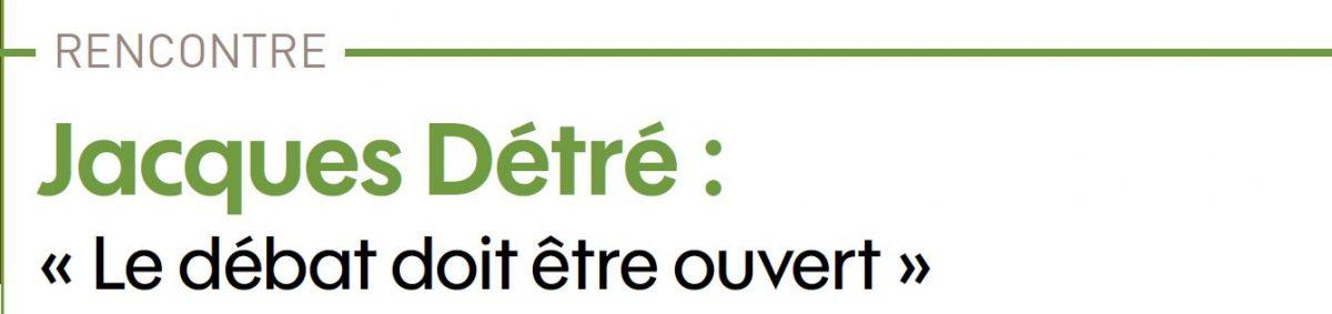 Jacques Détré : Le débat doit être ouvert